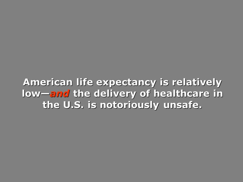 American life expectancy is relatively lowand the delivery of healthcare in the U.S. is notoriously unsafe.