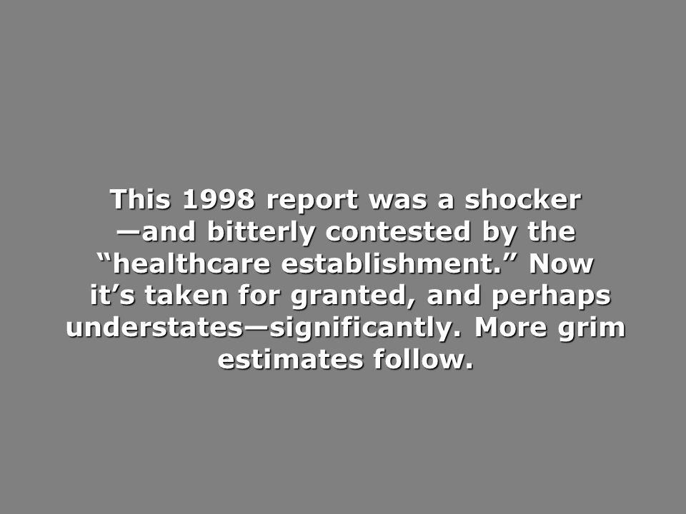 This 1998 report was a shocker and bitterly contested by the healthcare establishment. Now its taken for granted, and perhaps understatessignificantly