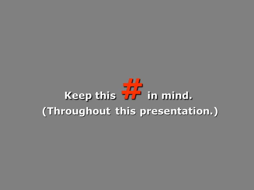 Keep this # in mind. (Throughout this presentation.) (Throughout this presentation.)