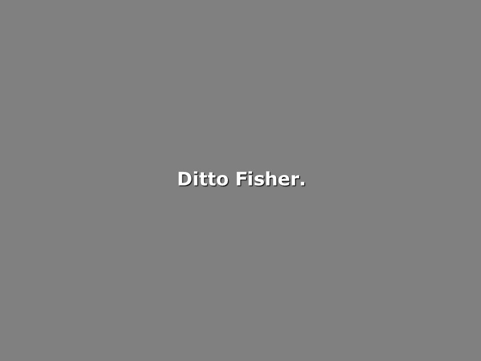 Ditto Fisher.