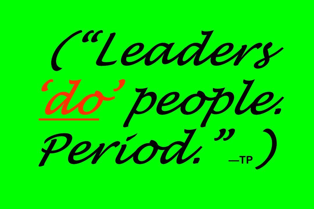 (Leadersdo people. Period. TP )