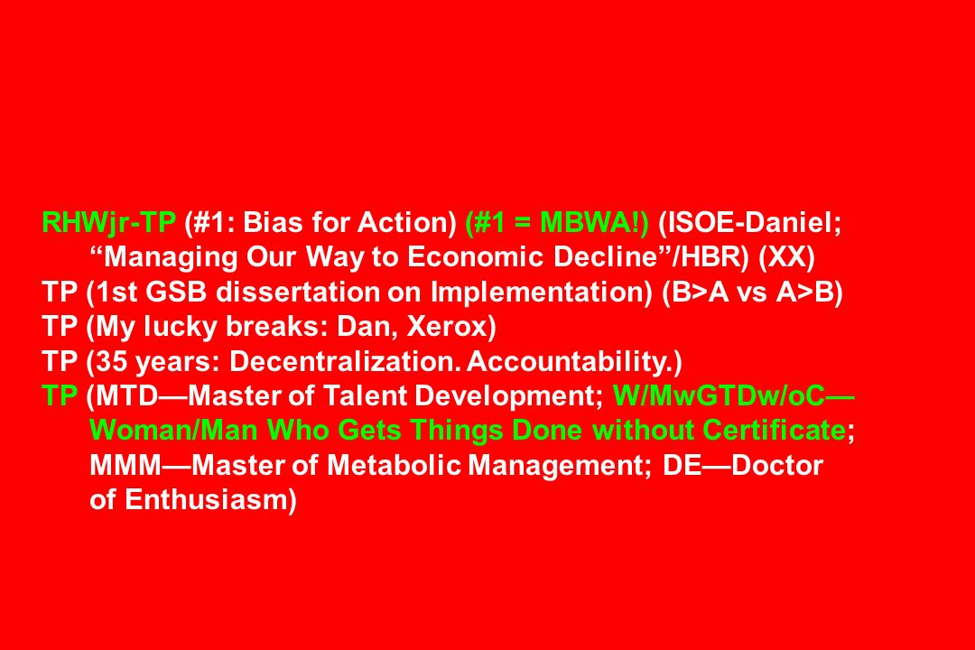 RHWjr-TP (#1: Bias for Action) (#1 = MBWA!) (ISOE-Daniel; Managing Our Way to Economic Decline/HBR) (XX) TP (1st GSB dissertation on Implementation) (