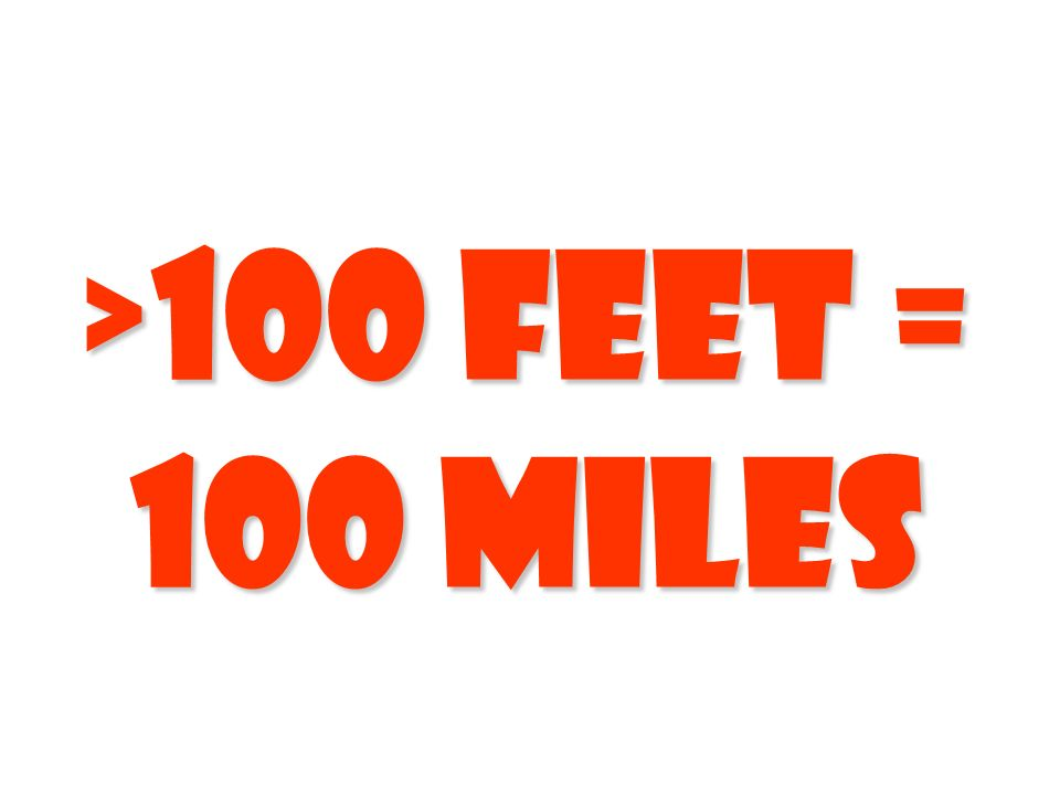>100 feet = 100 miles