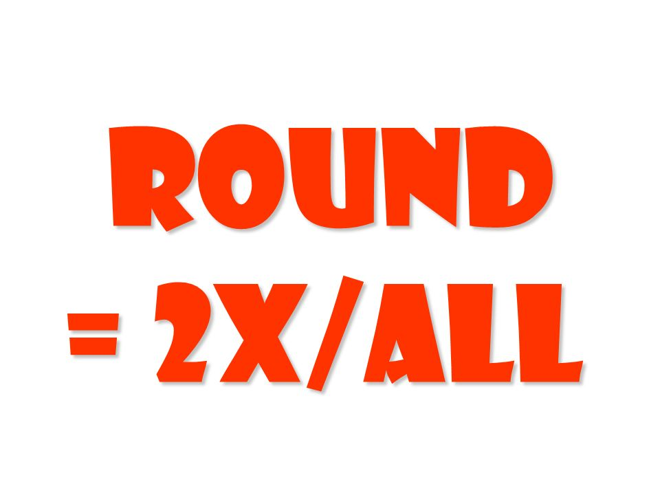 Round = 2X/all = 2X/all x