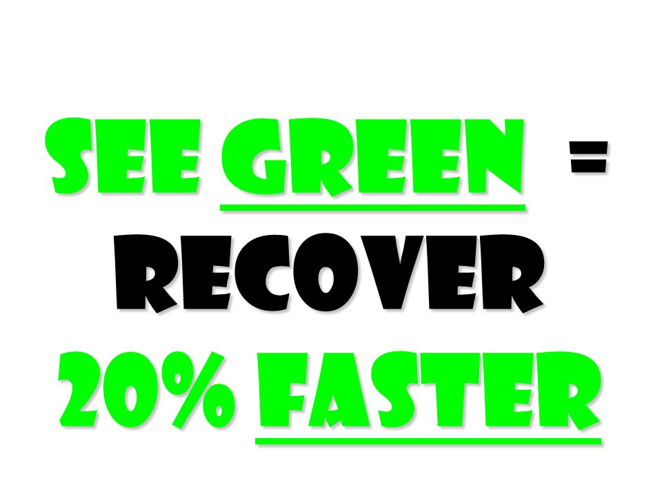 see green = recover 20% faster