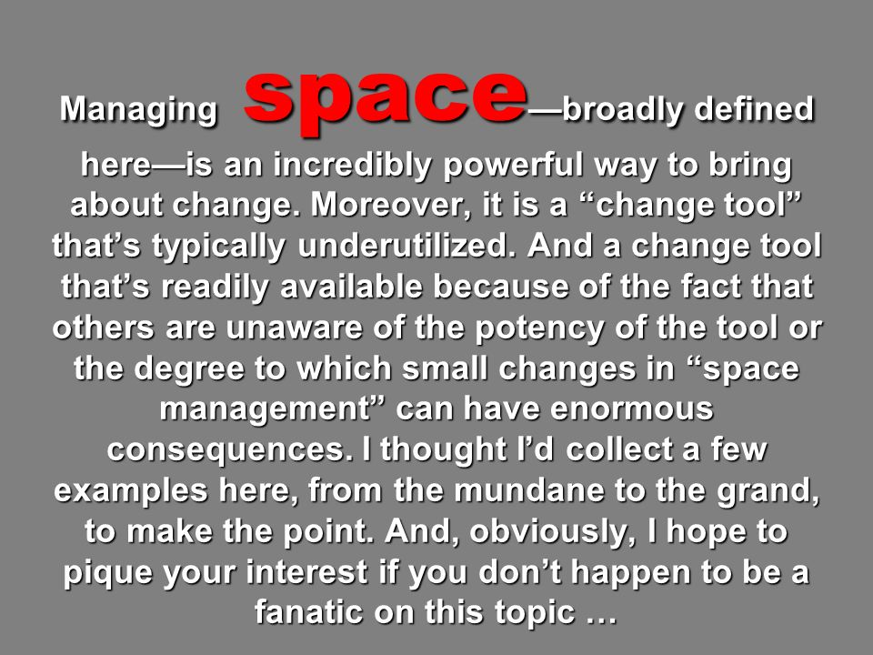 Managing space broadly defined hereis an incredibly powerful way to bring about change.