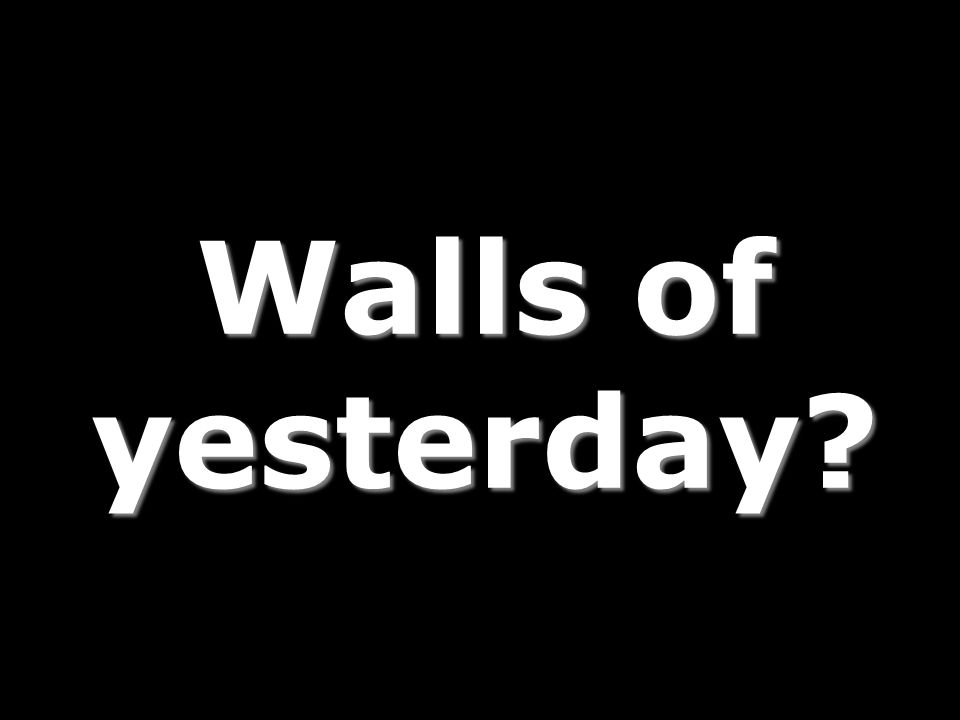 Walls of yesterday?
