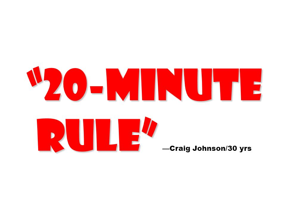20-minute rule 20-minute rule Craig Johnson/30 yrs