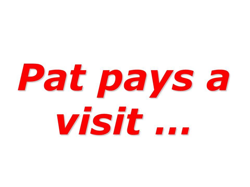 Pat pays a visit …