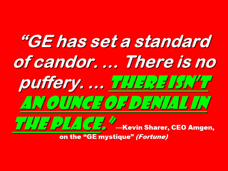 GE has set a standard of candor. … There is no puffery. … There isnt an ounce of denial in the place. GE has set a standard of candor. … There is no p