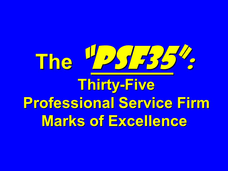 ThePSF35 : Thirty-Five Professional Service Firm Marks of Excellence