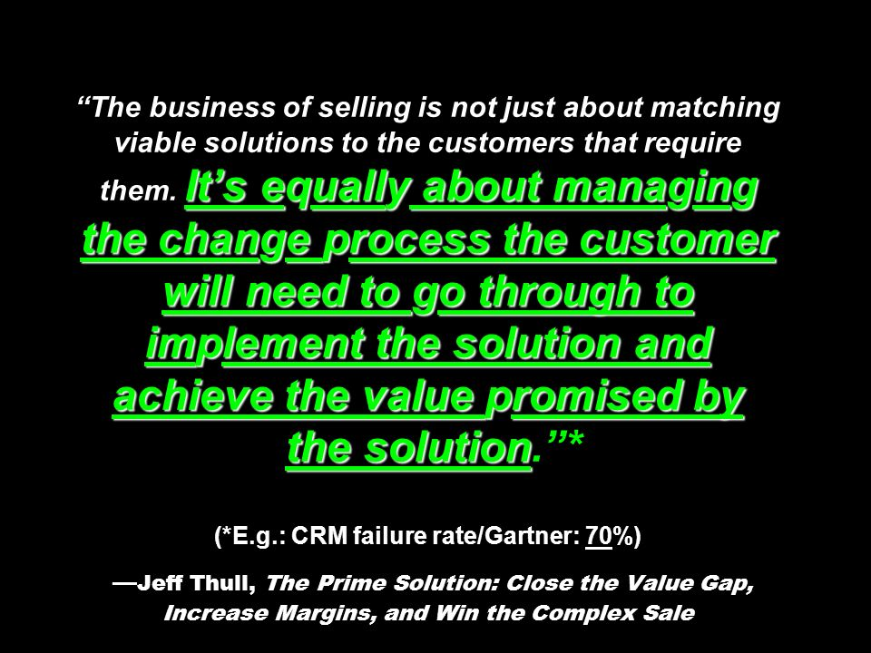Its equally about managing the change process the customer will need to go through to implement the solution and achieve the value promised by the sol