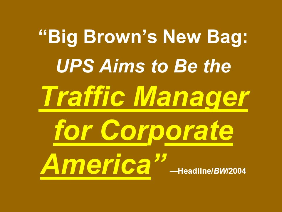 Big Browns New Bag: UPS Aims to Be the Traffic Manager for Corporate America Headline/BW/2004