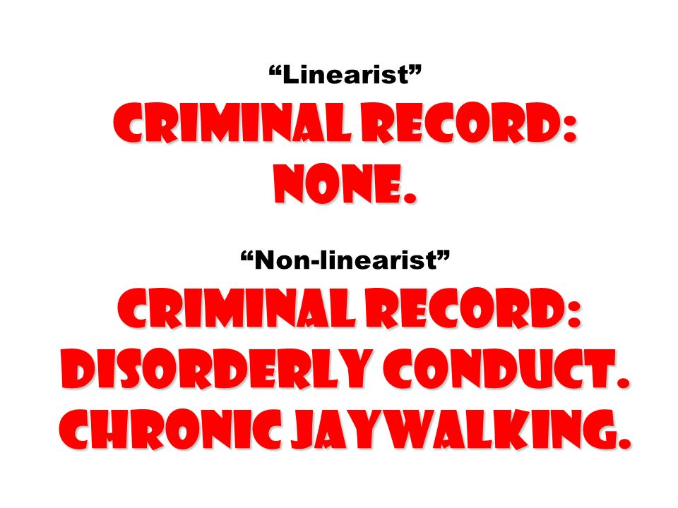 criminal record: none. criminal record: disorderly conduct. Chronic jaywalking. Linearist criminal record: none. Non-linearist criminal record: disord