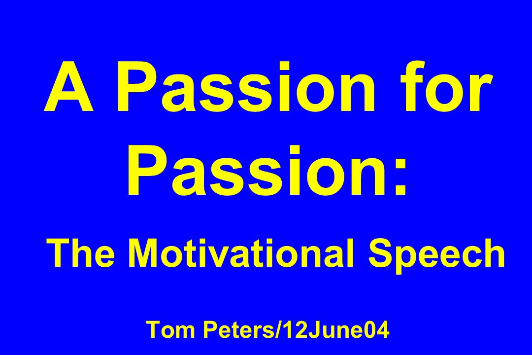 A Passion for Passion: The Motivational Speech Tom Peters/12June04