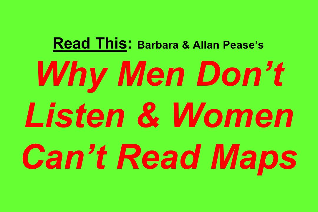 Read This: Barbara & Allan Peases Why Men Dont Listen & Women Cant Read Maps