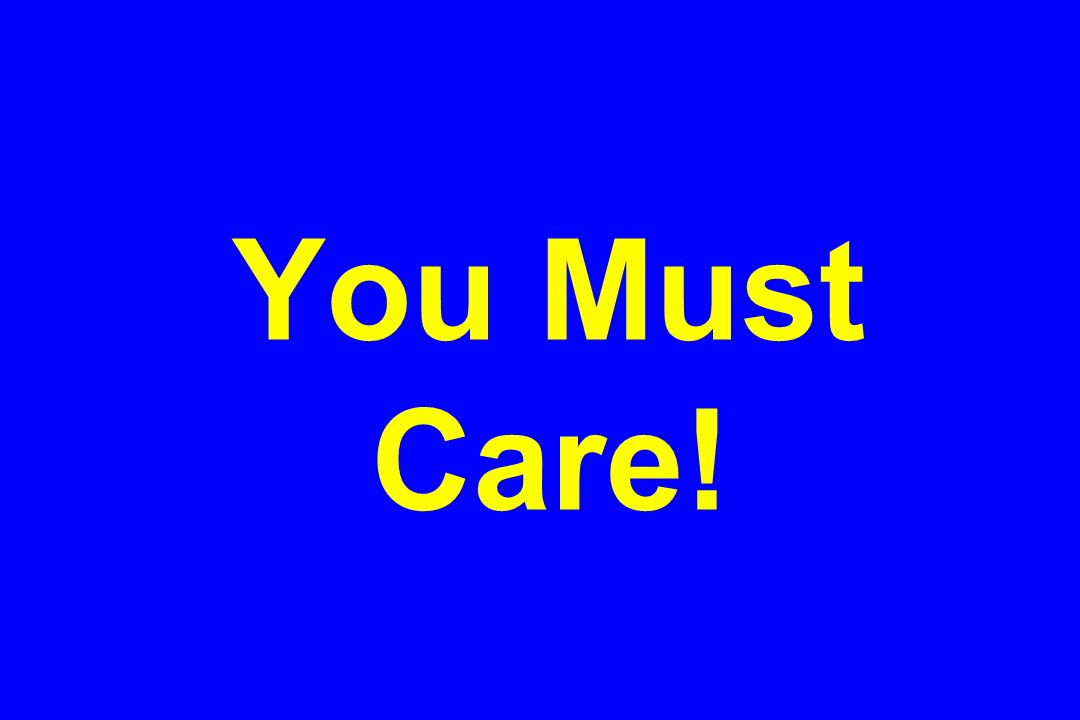 You Must Care!