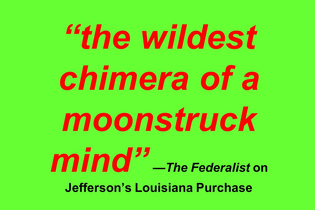 the wildest chimera of a moonstruck mindThe Federalist on Jeffersons Louisiana Purchase