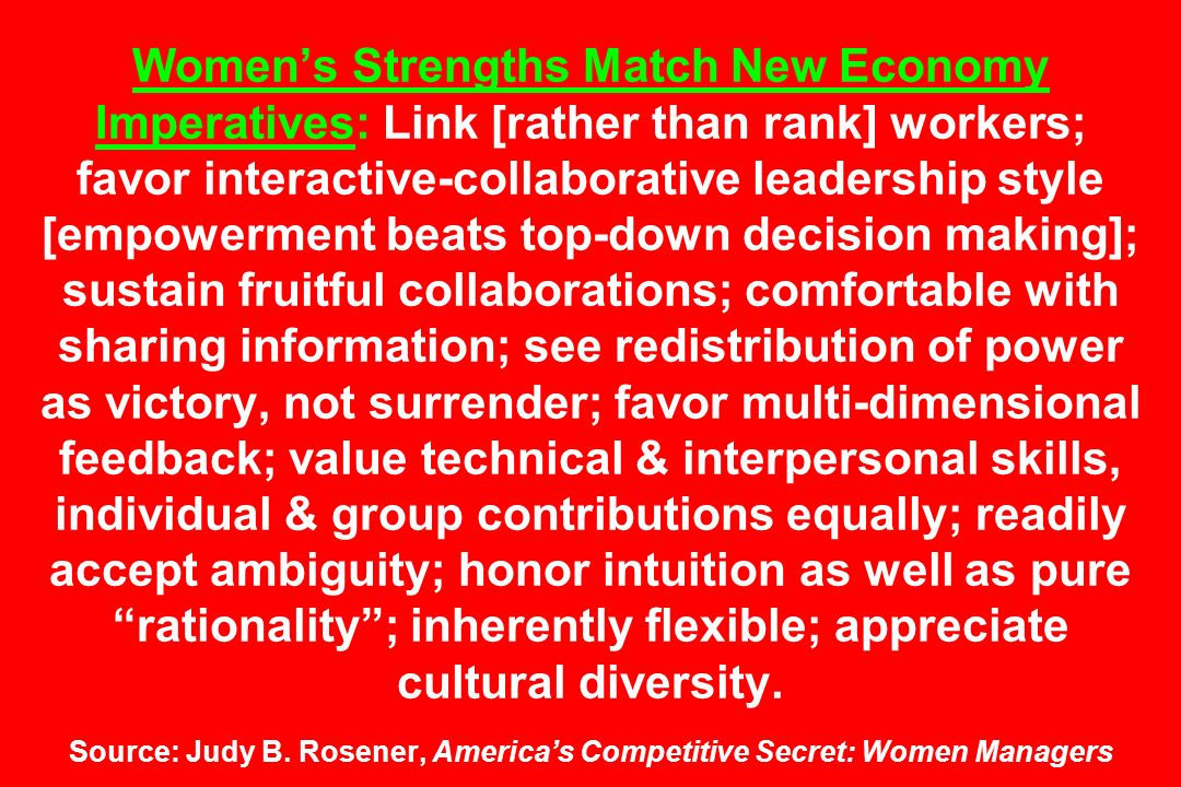 Womens Strengths Match New Economy Imperatives: Link [rather than rank] workers; favor interactive-collaborative leadership style [empowerment beats t