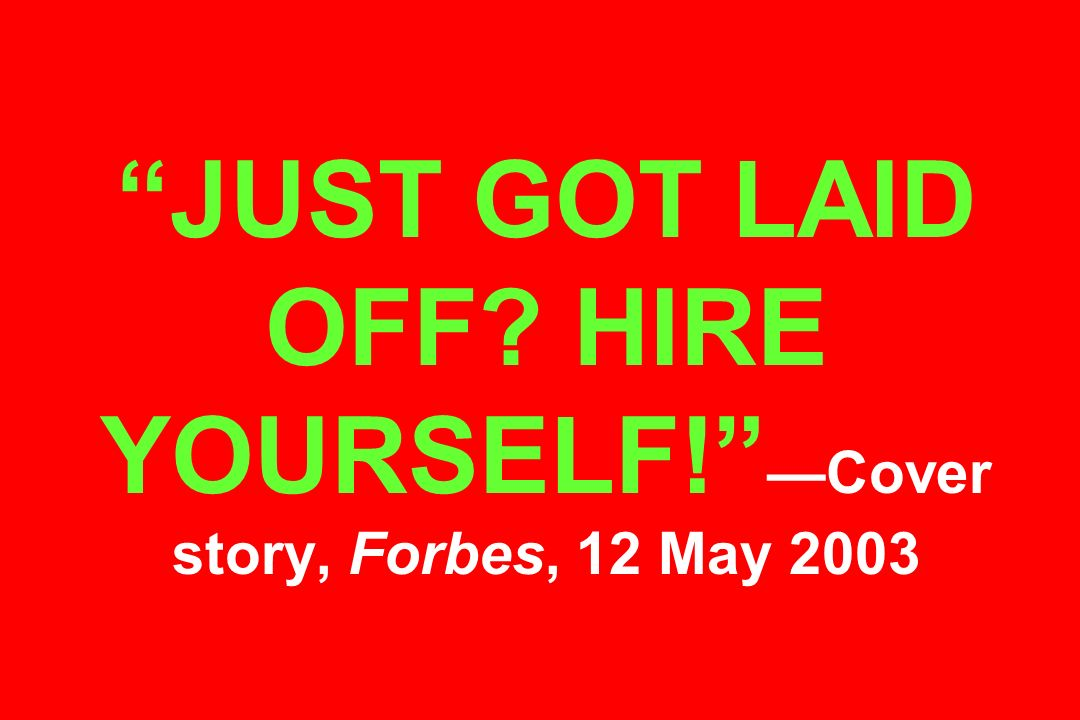 JUST GOT LAID OFF? HIRE YOURSELF! Cover story, Forbes, 12 May 2003