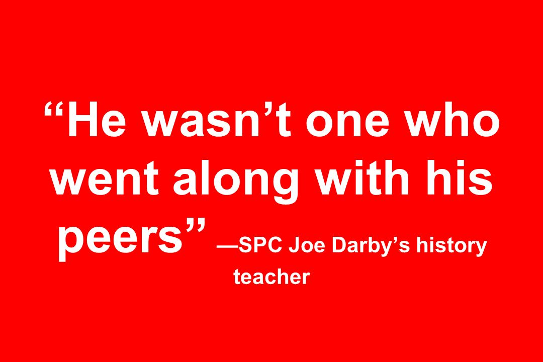 He wasnt one who went along with his peers SPC Joe Darbys history teacher