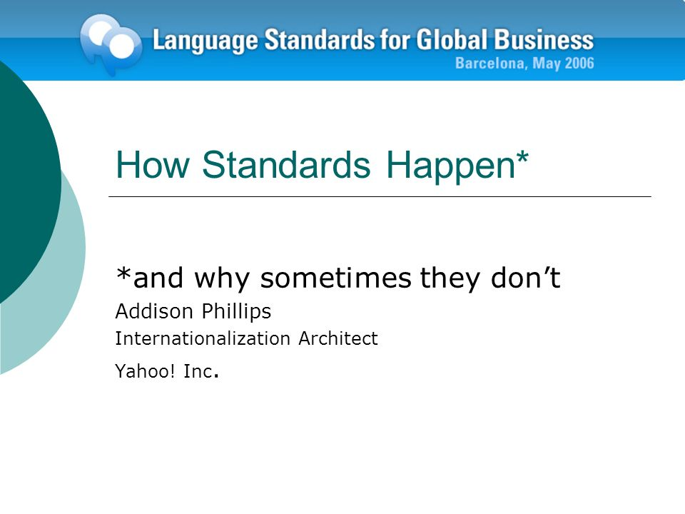 How Standards Happen* *and why sometimes they dont Addison Phillips Internationalization Architect Yahoo.