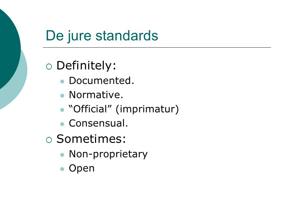 De jure standards Definitely: Documented. Normative.