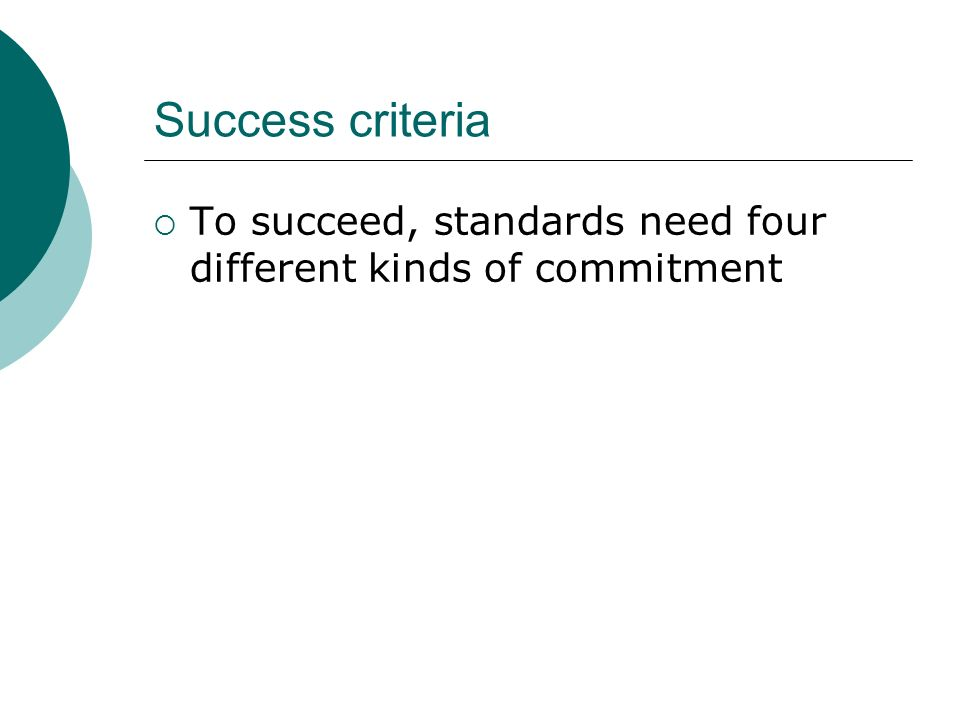 Success criteria To succeed, standards need four different kinds of commitment