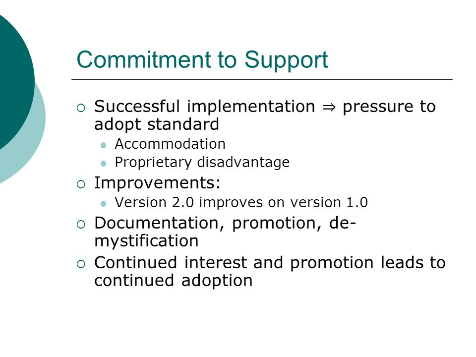 Commitment to Support Successful implementation pressure to adopt standard Accommodation Proprietary disadvantage Improvements: Version 2.0 improves on version 1.0 Documentation, promotion, de- mystification Continued interest and promotion leads to continued adoption