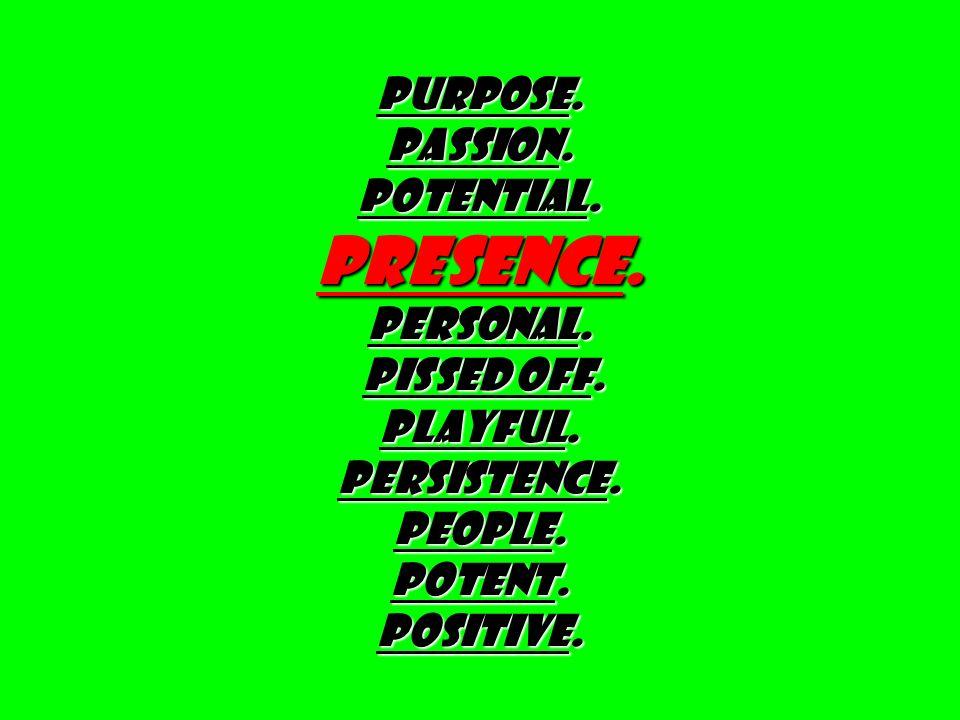 PURPOSE. PASSION. Potential. Presence. Personal.