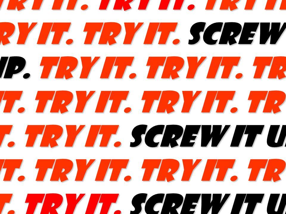 try it. Try it. Try it. Try it. Try it. Try it.