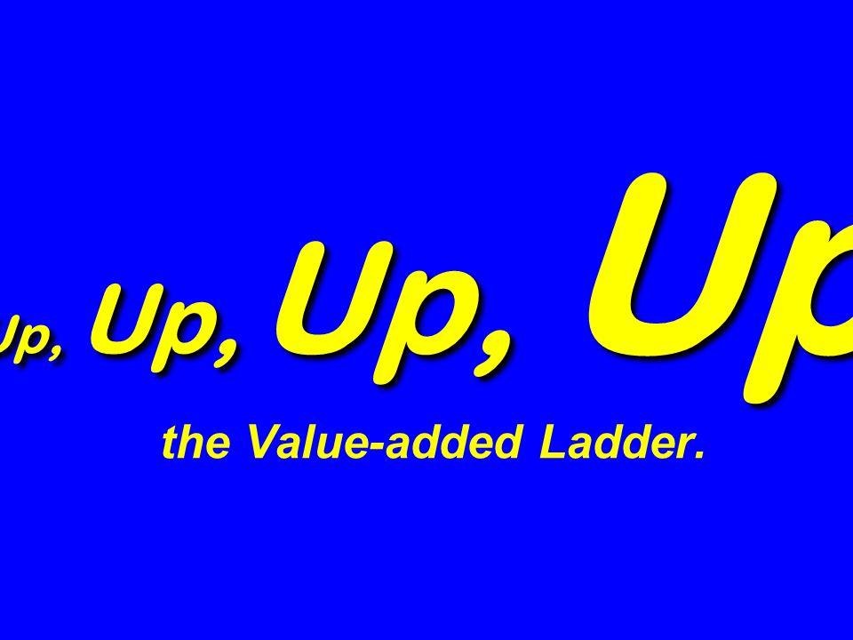 Up, Up, Up, Up Up, Up, Up, Up the Value-added Ladder.