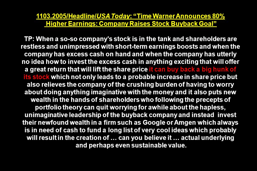 1103.2005/Headline/USA Today: Time Warner Announces 80% Higher Earnings: Company Raises Stock Buyback Goal TP: When a so-so companys stock is in the t