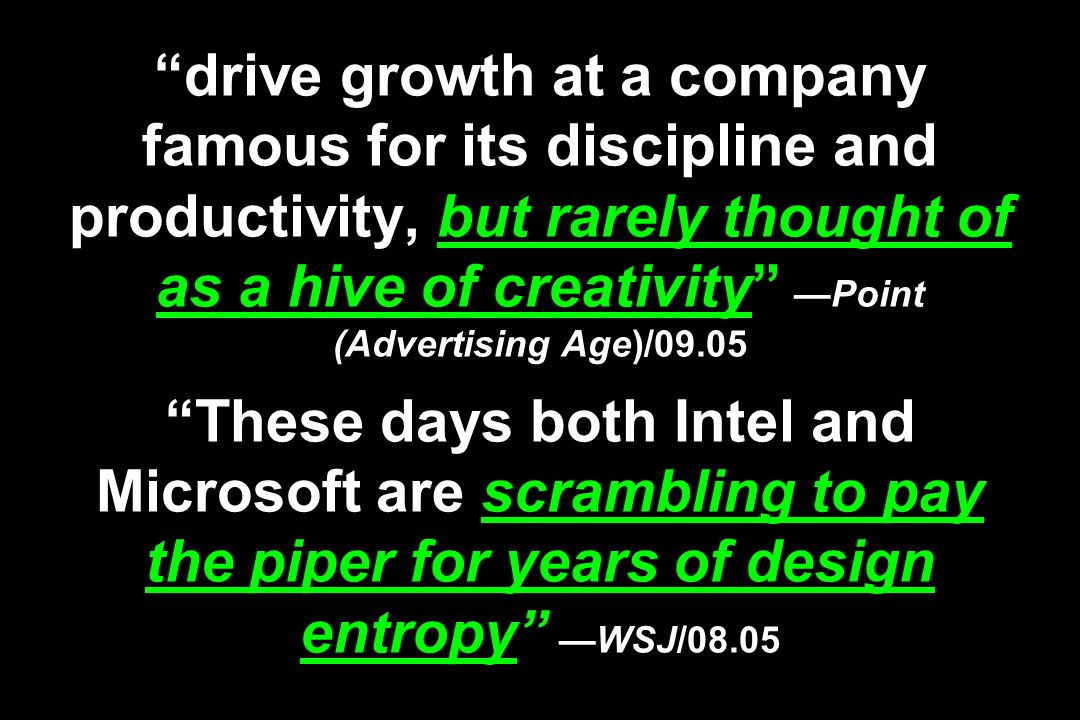 drive growth at a company famous for its discipline and productivity, but rarely thought of as a hive of creativityPoint (Advertising Age)/09.05 These