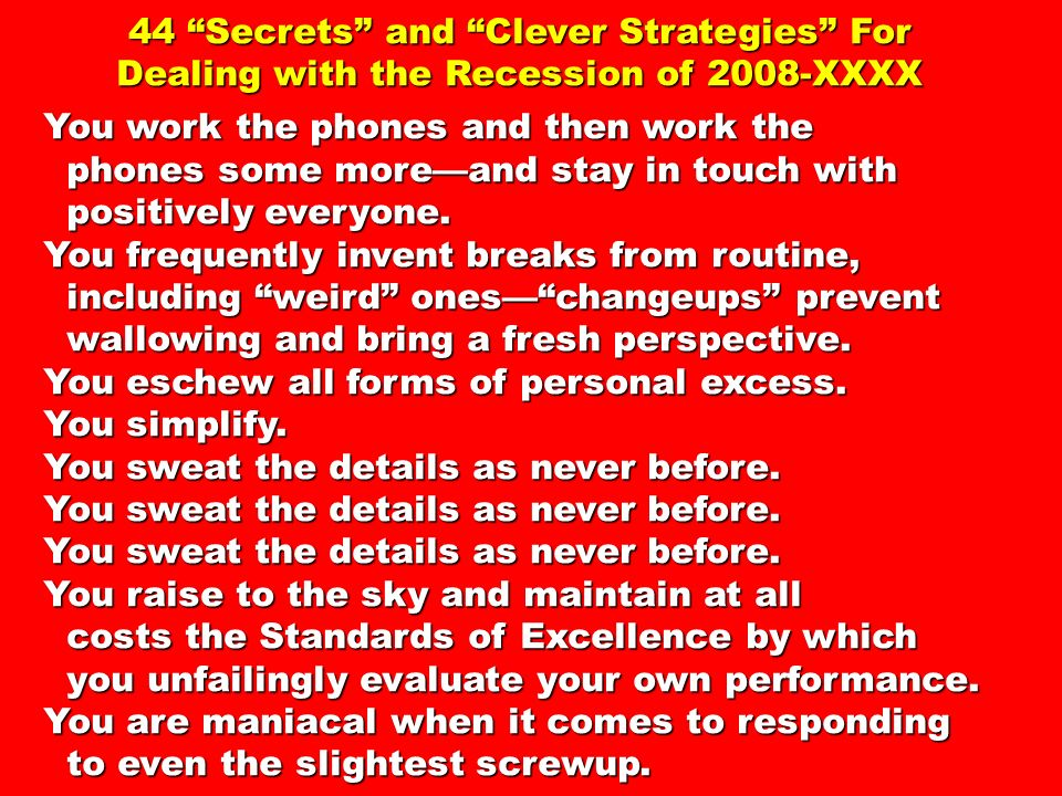 44 Secrets and Clever Strategies For Dealing with the Recession of 2008-XXXX You work the phones and then work the phones some moreand stay in touch w