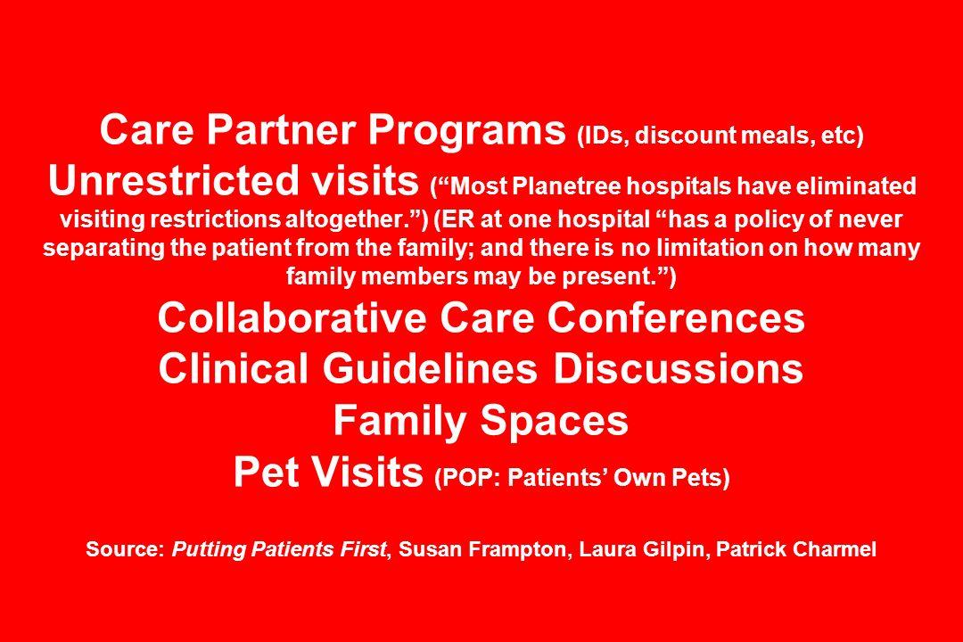 Care Partner Programs (IDs, discount meals, etc) Unrestricted visits (Most Planetree hospitals have eliminated visiting restrictions altogether.) (ER