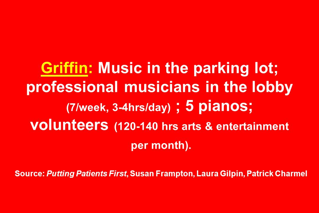Griffin: Music in the parking lot; professional musicians in the lobby (7/week, 3-4hrs/day) ; 5 pianos; volunteers (120-140 hrs arts & entertainment per month).