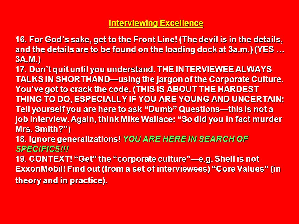 Interviewing Excellence 16. For Gods sake, get to the Front Line! (The devil is in the details, and the details are to be found on the loading dock at