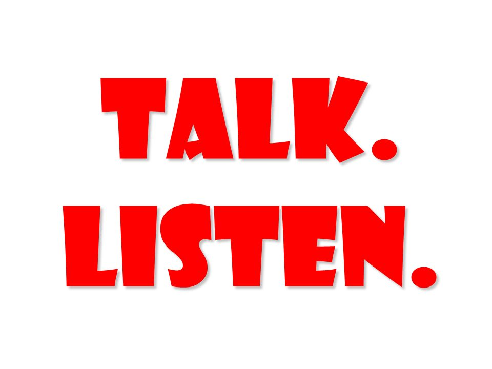 Talk. Listen.