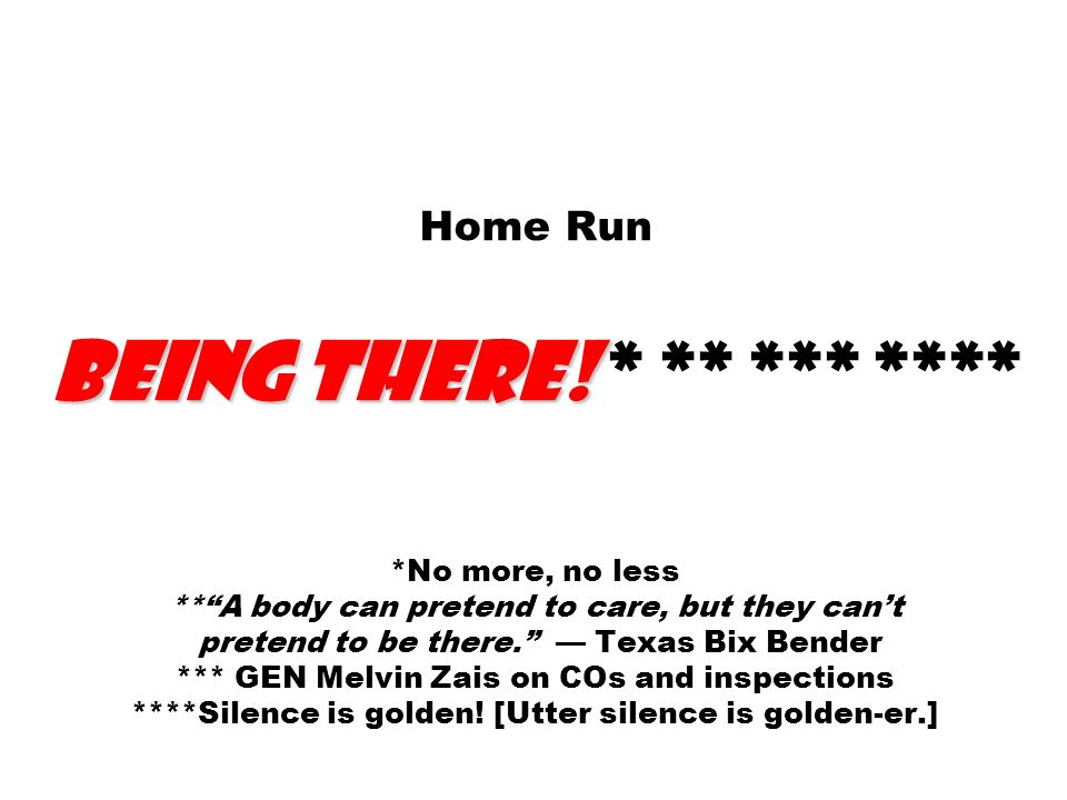 Being there! Home Run Being there! * ** *** **** *No more, no less **A body can pretend to care, but they cant pretend to be there. Texas Bix Bender *