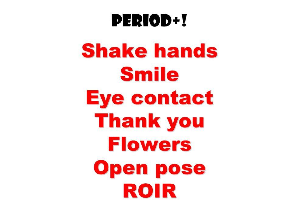 Shake hands Smile Eye contact Thank you Flowers Open pose ROIR Period+! Shake hands Smile Eye contact Thank you Flowers Open pose ROIR