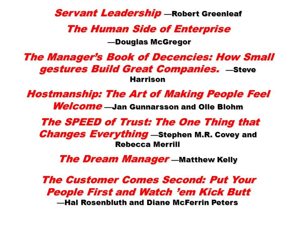 Servant Leadership Robert Greenleaf The Human Side of Enterprise Douglas McGregor Douglas McGregor The Managers Book of Decencies: How Small gestures