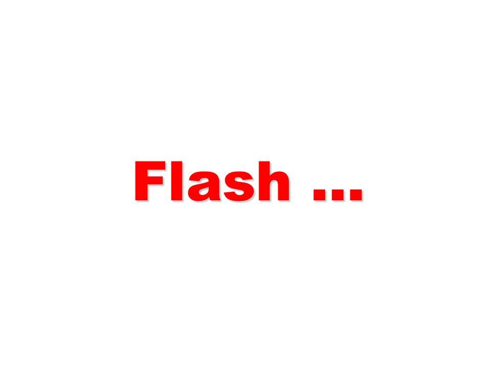 Flash …