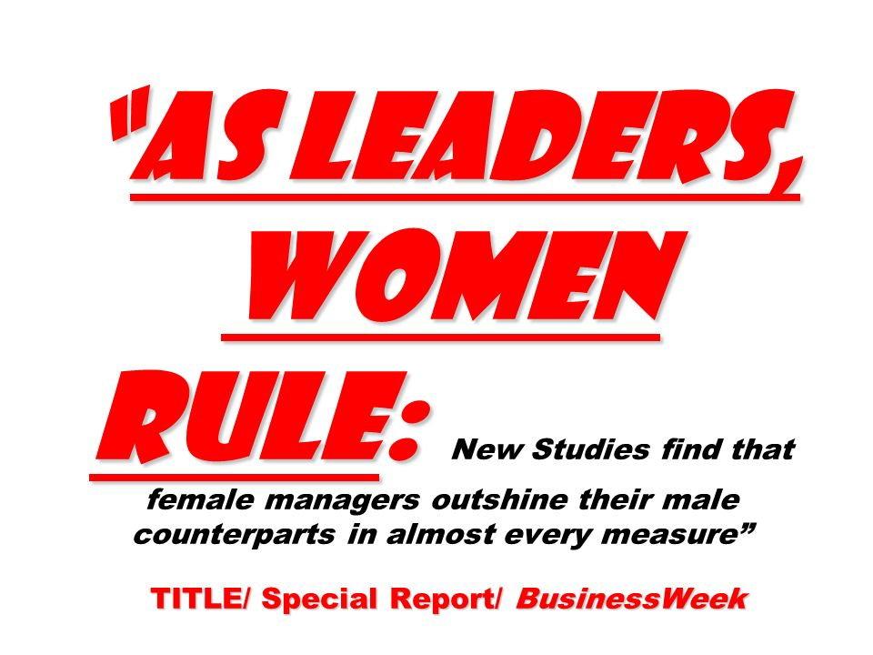 AS LEADERS, WOMEN RULE: TITLE/ Special Report/ BusinessWeekAS LEADERS, WOMEN RULE: New Studies find that female managers outshine their male counterpa
