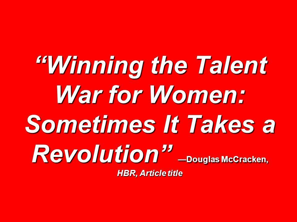 Winning the Talent War for Women: Sometimes It Takes a Revolution Douglas McCracken, HBR, Article title