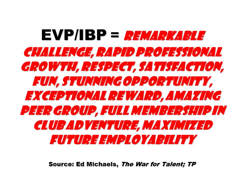 EVP/IBP = Remarkable challenge, rapid professional growth, respect, satisfaction, fun, stunning opportunity, exceptional reward, amazing peer group, f