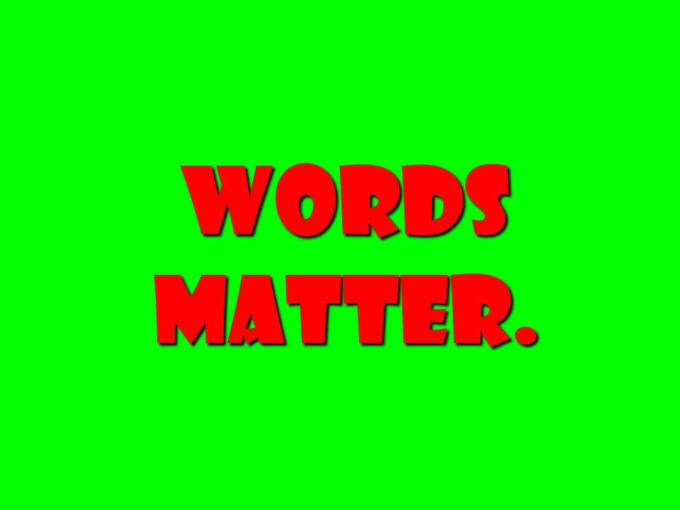 Words Matter.