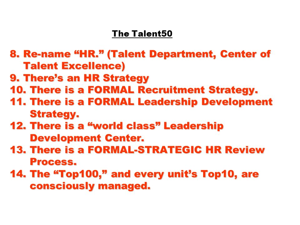 8. Re-name HR. (Talent Department, Center of Talent Excellence) 9. Theres an HR Strategy 10. There is a FORMAL Recruitment Strategy. 11. There is a FO