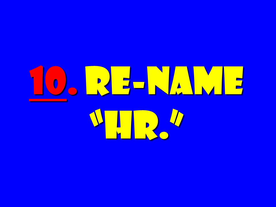 10. Re-name HR.
