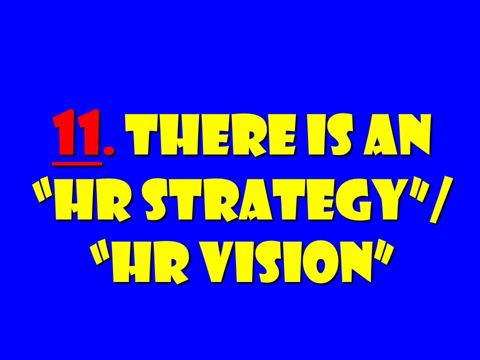 11. There Is an HR Strategy/ HR Vision